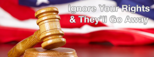 Ignore Your Rights and They Will Go Away
